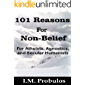 101 Reasons for Non-Belief: For Atheists, Agnostics, and Secular Humanists