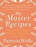 My Master Recipes: 165 Recipes to Inspire Confidence in the Kitchen *With Dozens of Variations*