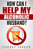 How Can I Help My Alcoholic Husband?