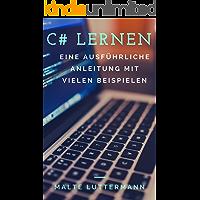 C# lernen: Eine ausführliche Anleitung mit vielen Beispielen (German Edition)