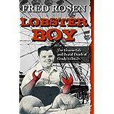 Lobster Boy: The Bizarre Life and Brutal Death of Grady Stiles Jr.