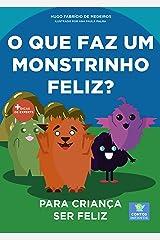 Livro infantil para o filho ser feliz.: O que faz um monstrinho feliz? Livro infantil, psicologia infantil, contos. (Contos infantis que ensinam 15) eBook Kindle