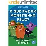 Livro infantil para o filho ser feliz.: O que faz um monstrinho feliz? Livro infantil, psicologia infantil, contos. (Contos i