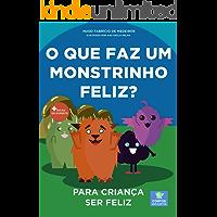 Livro infantil para o filho ser feliz.: O que faz um monstrinho feliz? Livro infantil, psicologia infantil, contos…