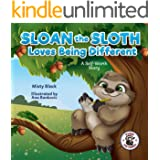 Sloan the Sloth Loves Being Different: A self-worth story celebrating our unique abilities and talents. For ages 3-8, prescho