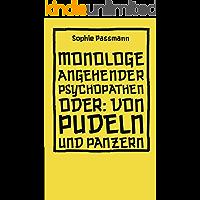 Monologe angehender Psychopathen: oder: Von Pudeln und Panzern (Hirnkost)