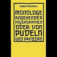 Monologe angehender Psychopathen: oder: Von Pudeln und Panzern (Hirnkost) (German Edition)