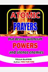 Atomic Prayers that Destroy Witchcraft Powers and Silence Enemies: A Prayer Book that Rout Demon (Prayer That Works 1) Kindle Edition