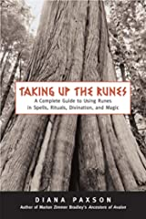 Taking Up The Runes: A Complete Guide To Using Runes In Spells, Rituals, Divination, And Magic Kindle Edition