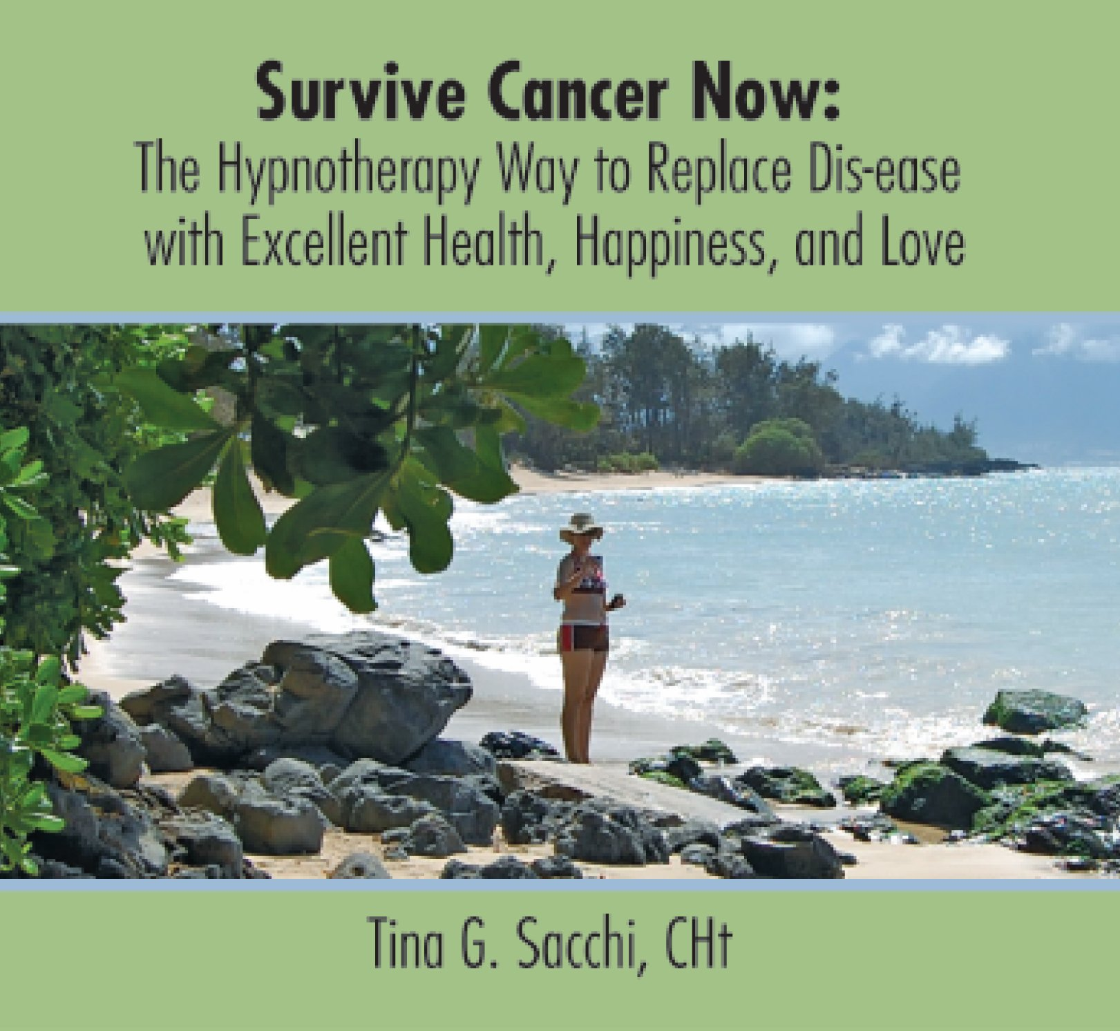 Survive Cancer Now, The Hypnotherapy Hypnosis Way To Replace Dis-ease With Excellent Health, Happiness, and Love
