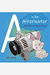 A is for Alternator: ABC Book of Auto Parts Kindle Edition