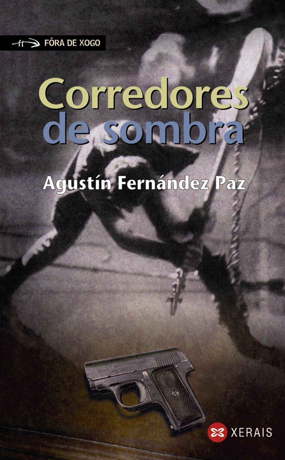 Corredores de sombra (Infantil E Xuvenil - Fóra De Xogo) (Gallego) Tapa blanda – 22 oct 2007 Agustín Fernández Paz Xerais 8497824253 Thrillers - General