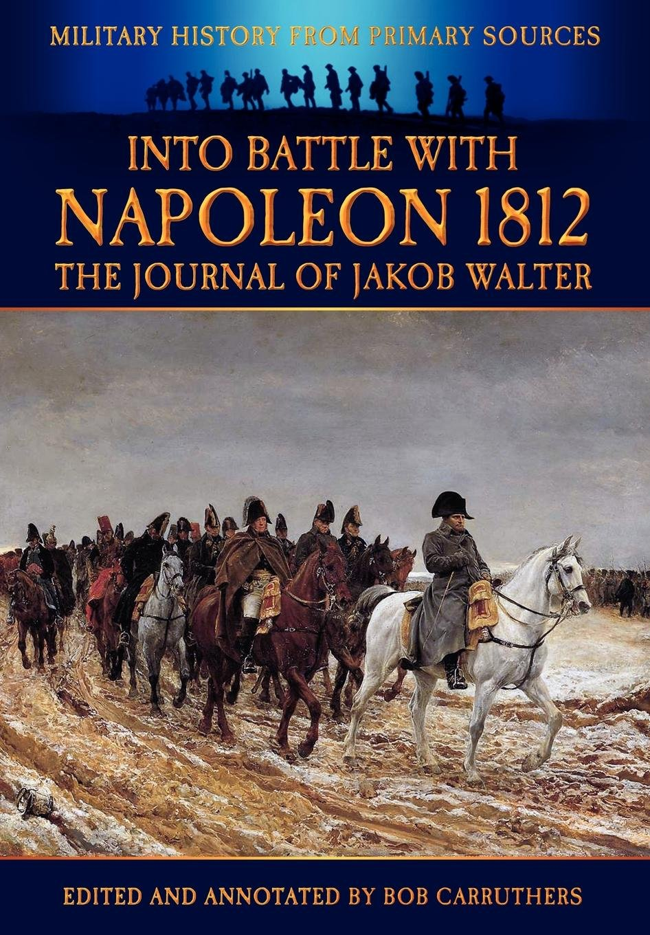 Into Battle with Napoleon 1812 - The Journal of Jakob Walter (Military History from Primary Sources) pdf epub