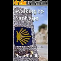 Walking to Santiago: A How-To Guide for the Novice Camino de Santiago Pilgrim