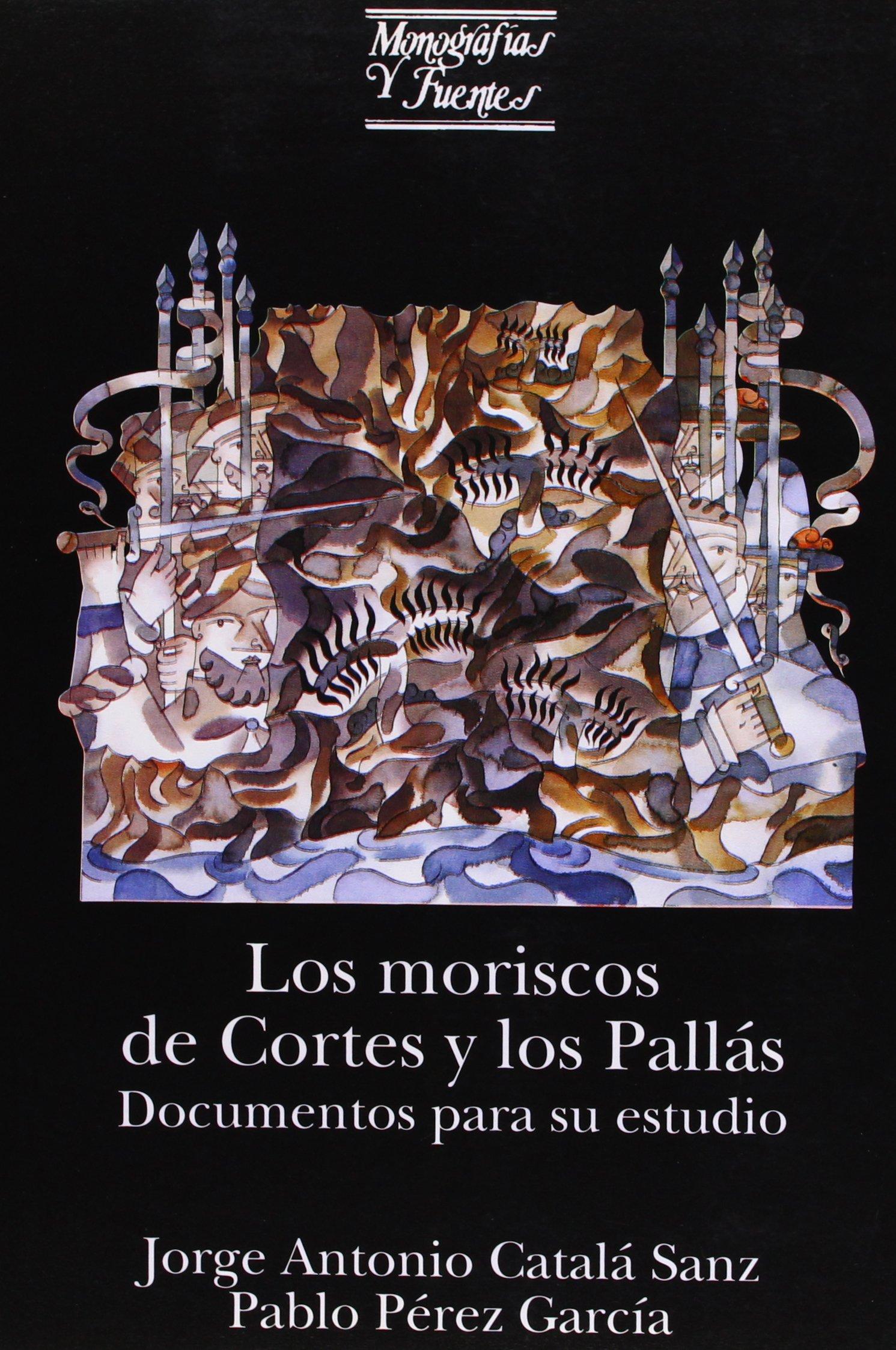 Los moriscos de Cortes y los Pallás: Documentos para su estudio Monografías y Fuentes: Amazon.es: Jorge Antonio Catalá Sanz, Pablo Pérez García: Libros