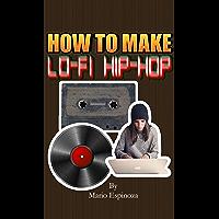How To Make Lo-Fi Hip-Hop (English Edition)