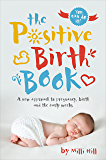 The Positive Birth Book: A new approach to pregnancy, birth and the early weeks (English Edition)
