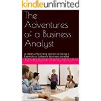 The Adventures of a Business Analyst: A series of learning stories on being a Exemplary Software Business Analyst (English Edition)