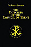 The Catechism of the Council of Trent (with Supplemental Reading: Catholic Prayers) [Illustrated] (English Edition)