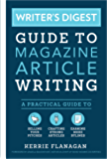 Writer's Digest Guide to Magazine Article Writing: A Practical Guide to Selling Your Pitches, Crafting Strong Articles, & Earning M ore Bylines