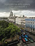 Fotografía inteligente con Lightroom 5 (Photoclub)