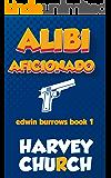 Alibi Aficionado: A Funny Mystery Featuring Amateur Sleuth Edwin Burrows, CPA (Edwin Burrows Mystery Book 1)