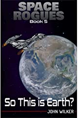Space Rogues 5: So This is Earth? Kindle Edition