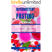 Intermittent Fasting for Women: The Ultimate Guide to How You Can Use This Science to Support Your Hormones, Weight Loss and Live a Healthy Life. How to Combine the 16/8 Method with Keto Diet