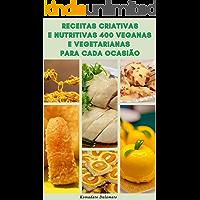Receitas Criativas E Nutritivas 400 Veganas E Vegetarianas Para Cada Ocasião : Receitas De Café Da Manhã, Sopas, Saladas…