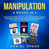 Manipulation: 6 books in 1: How to Analyze People Instantly Using Dark Psychology, NLP and Reading Body Language; How to…