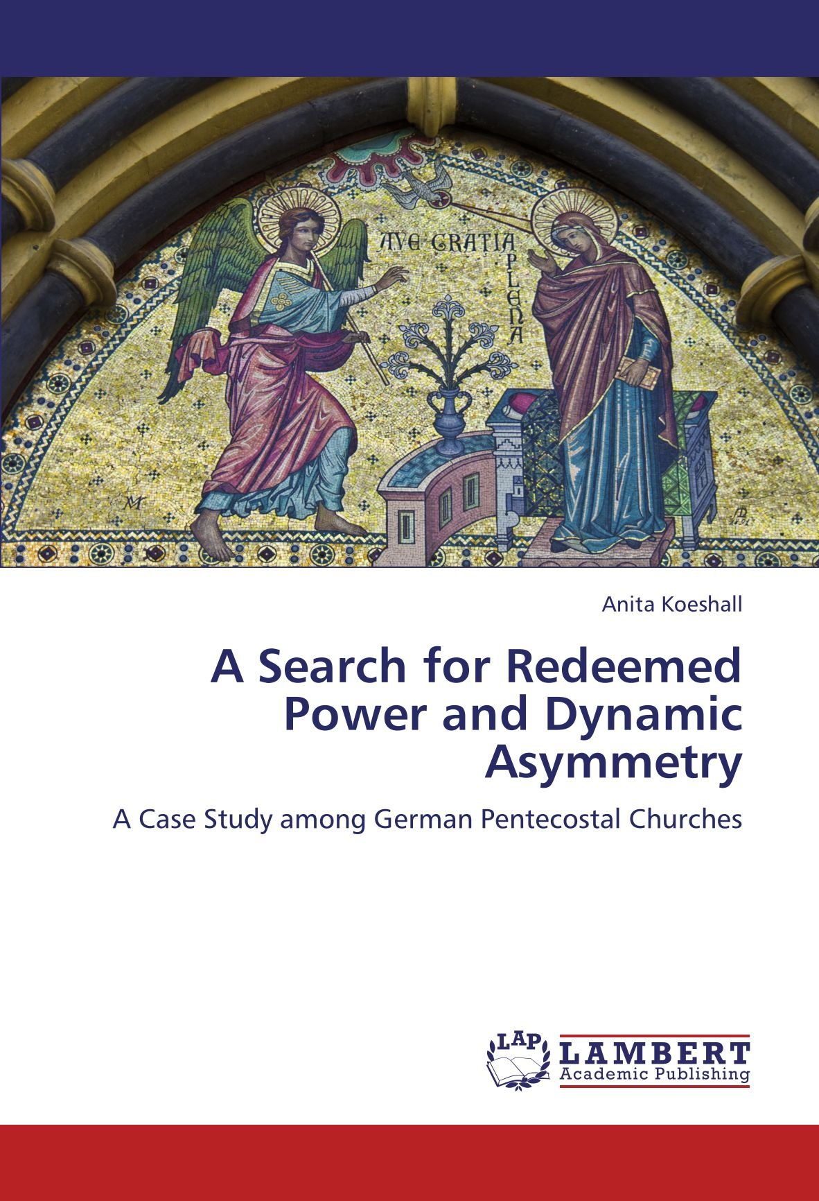 Read Online A Search for Redeemed Power and Dynamic Asymmetry: A Case Study among German Pentecostal Churches pdf epub