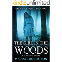 The Girl in the Woods: A Ghost's Story (Off-Kilter Tales Book 1)