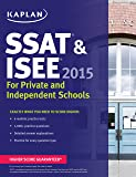 Kaplan SSAT & ISEE 2015: For Private and Independent School Admissions