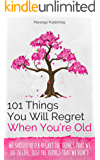 101 Things You Will Regret When You're Old: The Best Birthday Book