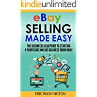 eBay Selling 2018: Step By Step Beginner's Guide To Starting A Profitable eBay Business from Home