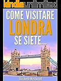 Come Visitare Londra Se Siete...