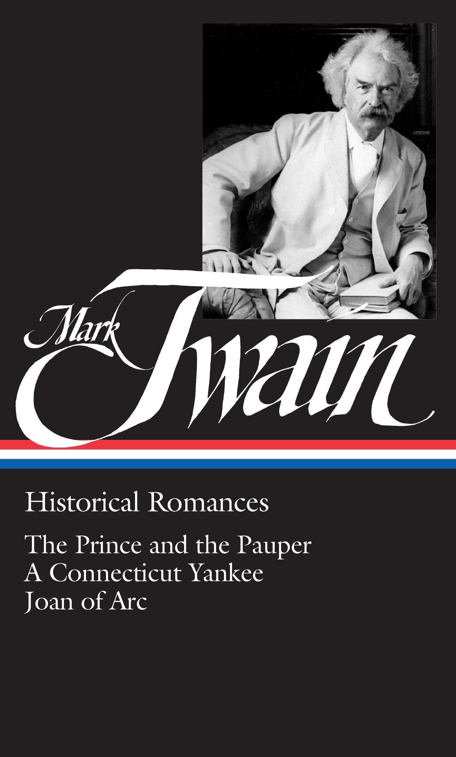Mark Twain : Historical Romances : Prince & the Pauper / Connecticut Yankee in King Arthur's Court / Personal Recollections of Joan of Arc (Library of America) by Library of America