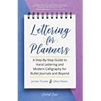 Lettering for Planners: A Step-By-Step Guide to Hand Lettering and Modern Calligraphy for Bullet Journals and Beyond