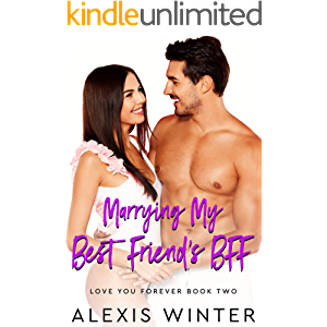 Marrying My Best Friend's BFF: A Friends to Lovers, Accidental Baby Romance (Love You Forever Book 2)