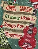 21 Easy Ukulele Songs For Christmas: Book + online video (Beginning Ukulele Songs) (Volume 2)