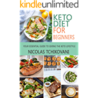 Keto Diet For Beginners: Your Essential Guide to Giving The Keto Lifestyle (English Edition)