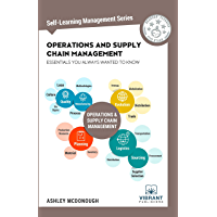 Operations and Supply Chain Management Essentials You Always Wanted to Know (Self-Learning Management Series Book 15)