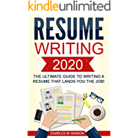 Resume: Writing 2020 The Ultimate Guide to Writing a Resume that Lands YOU the Job! (Resume Writing, Cover Letter, CV…