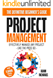 Project Management: The Definitive Beginner's Guide - Effectively Manage Any Project Like The Pros Do (Project Management, Beginner's Edition, Project Management Guide)