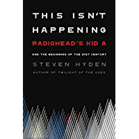 "This Isn't Happening: Radiohead's ""Kid A"" and the Beginning of the 21st Century (English Edition)"