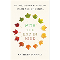 With the End in Mind: Dying, Death, and Wisdom in an Age of Denial (English Edition)