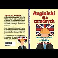 Angielski dla zaradnych: Jak zacząć rozumieć i mówić po angielsku (English Edition)