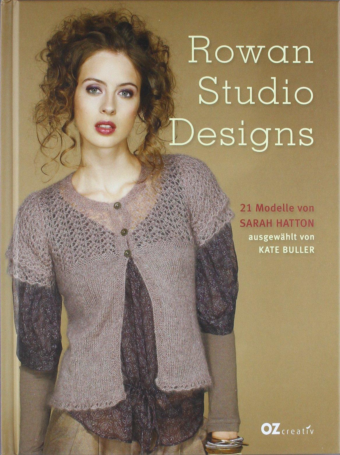 Rowan Studio Designs: 21 Modelle von Sarah Hatton