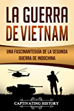 La Guerra de Vietnam: Una fascinante guía de la Segunda Guerra de Indochina (Libro en Español/Vietnam War Spanish Book Version)