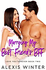 Marrying My Best Friend's BFF: A Friends to Lovers, Accidental Baby Romance (Love You Forever Book 2) Kindle Edition